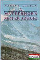 Halász Zoltán - A Matterhorn nem ér az égig