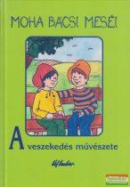 Leszkai András - A veszekedés művészete - Moha bácsi meséi 5.