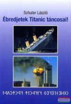 Schuler László - Ébredjetek Titanic táncosai!