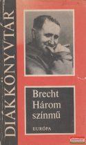 Bertolt Brecht - Három színmű