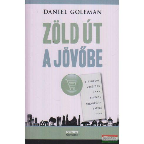 Daniel Goleman - Zöld út a jövőbe - A tudatos vásárlás mindent megváltoztathat