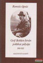 Romsics Ignác - Gróf Bethlen István politikai pályája 1901-1921