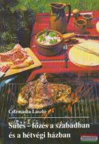 Csizmadia László - Sütés-főzés a szabadban és a hétvégi házban