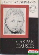 Jakob Wassermann - Caspar Hauser