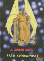 Sir Arthur Conan Doyle - Mi a spiritizmus?