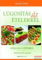 Lénárt Gitta - Lúgosítás élő ételekkel - Átállás 4 lépésben - Több mint 90 recepttel