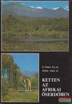 Dr. Z. Tomai Éva Dr. Zoltán János -  Ketten az Afrikai őserdőben