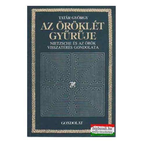 Tatár György - Az öröklét gyűrűje - Nietzsche és az örök visszatérés gondolata