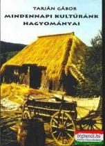 Tarján Gábor - Mindennapi kultúránk hagyományai