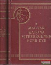 A magyar katona vitézségének ezer éve I-II.