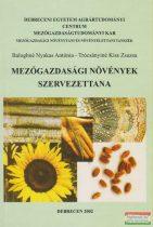Baloghné Nyakas Antónia, Trócsányiné Kiss Zsuzsa - Mezőgazdasági növények szervezettana