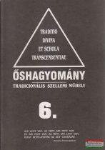 Őshagyomány 6. - Tradicionális szellemi műhely