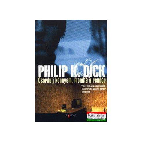 Philip K. Dick - Csordulj könnyem, mondta a rendőr