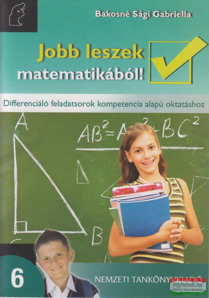 Jobb leszek matematikából! 6. Differenciáló feladatsorok kompetencia alapú oktatáshoz