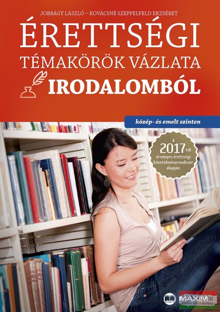 Érettségi témakörök vázlata irodalomból Közép- és emelt szinten 2017