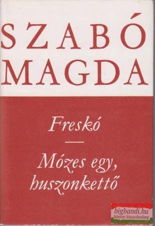 Szabó Magda - Freskó / Mózes egy, huszonkettő