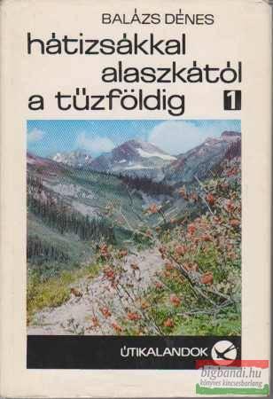 Hátizsákkal Alaszkától a Tűzföldig I-II.