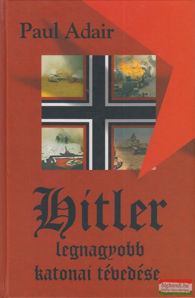 Hitler legnagyobb katonai tévedése