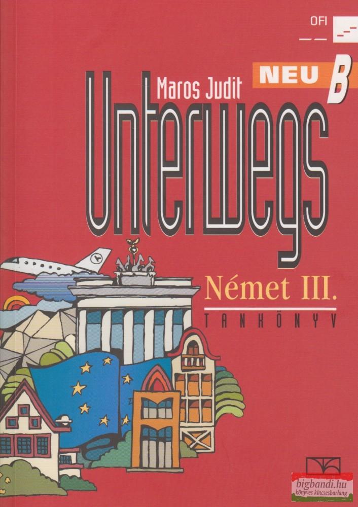 Unterwegs Neu B. Német III. Tankönyv