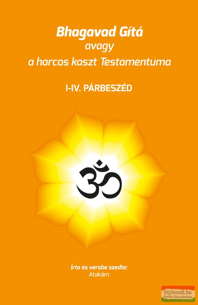 Bhagavad Gítá avagy a harcos kaszt Testamentuma - I-IV. párbeszéd