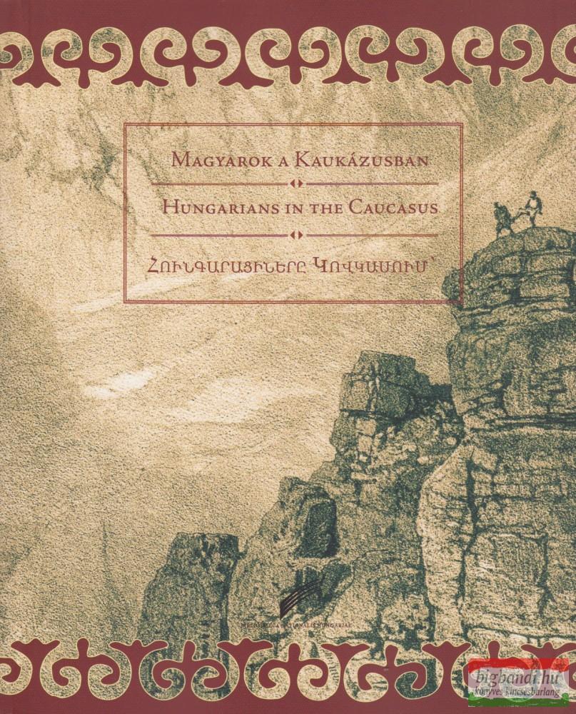 Magyarok a Kaukázusban (magyar-angol-örmény)