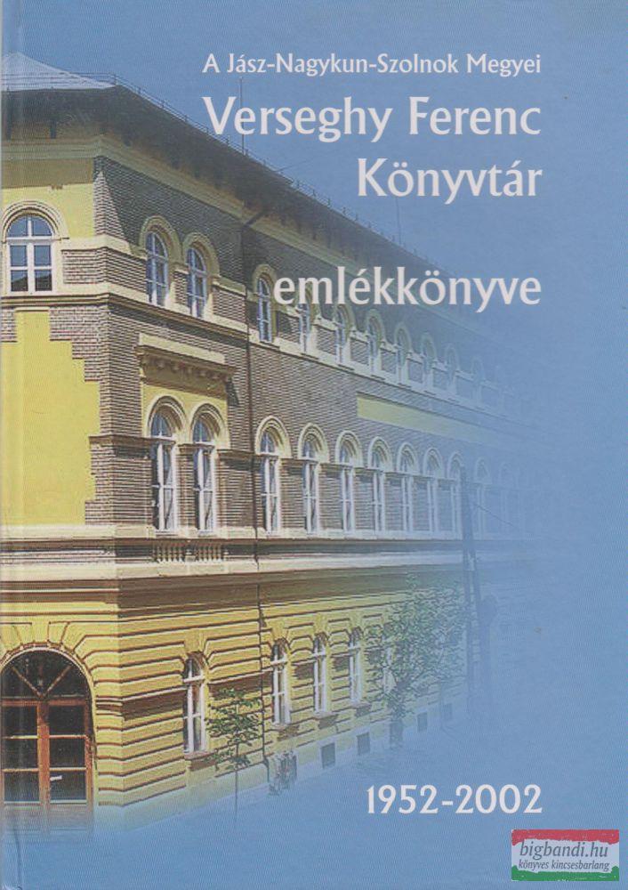 A Jász-Nagykun-Szolnok Megyei Verseghy Ferenc Könyvtár emlékkönyve 1952-2002