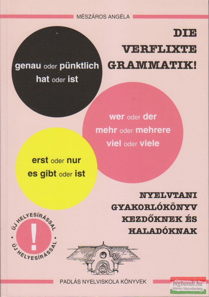 Mészáros Angéla - Die verflixte grammatik! - Nyelvtani gyakorlókönyv kezdőknek és haladóknak