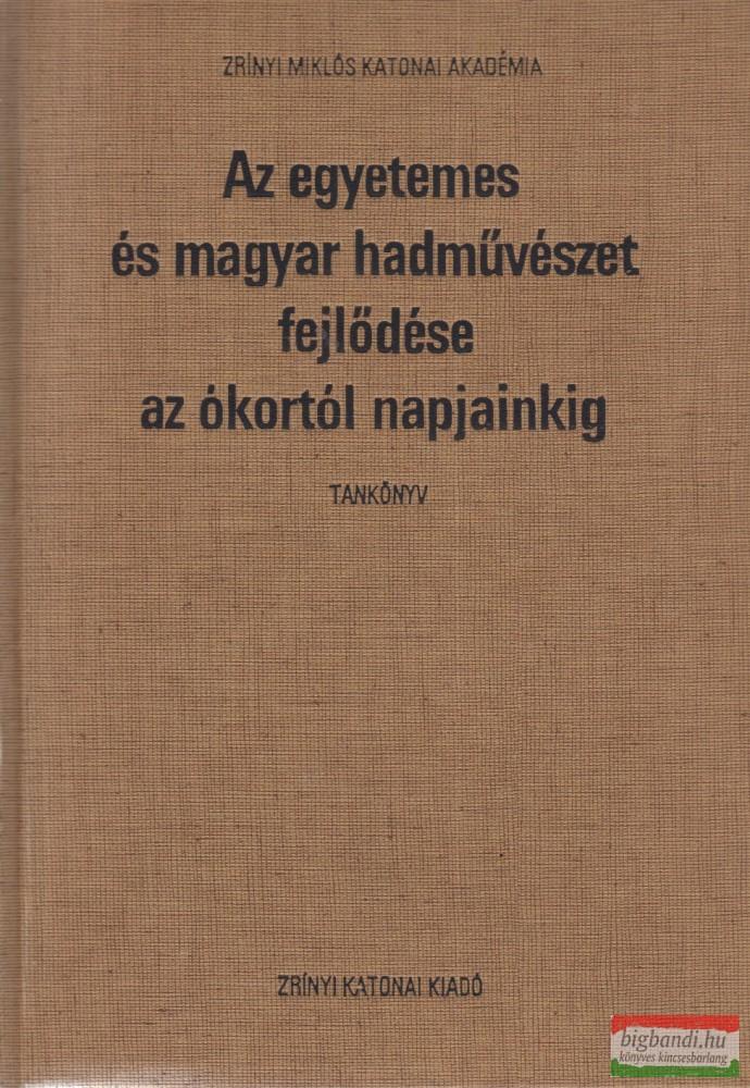 Az egyetemes és magyar hadművészet fejlődése az ókortól napjainkig