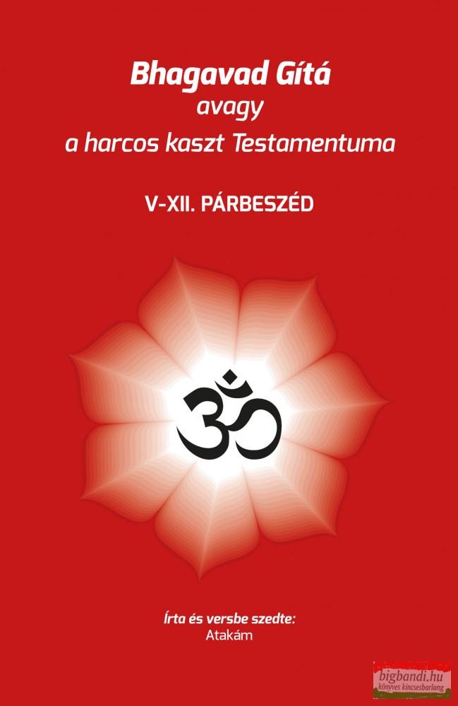 Bhagavad Gítá avagy a harcos kaszt Testamentuma - V-XII. párbeszéd