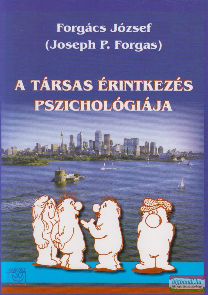 Forgács József (Joseph P. Forgas) - A társas érintkezés pszichológiája