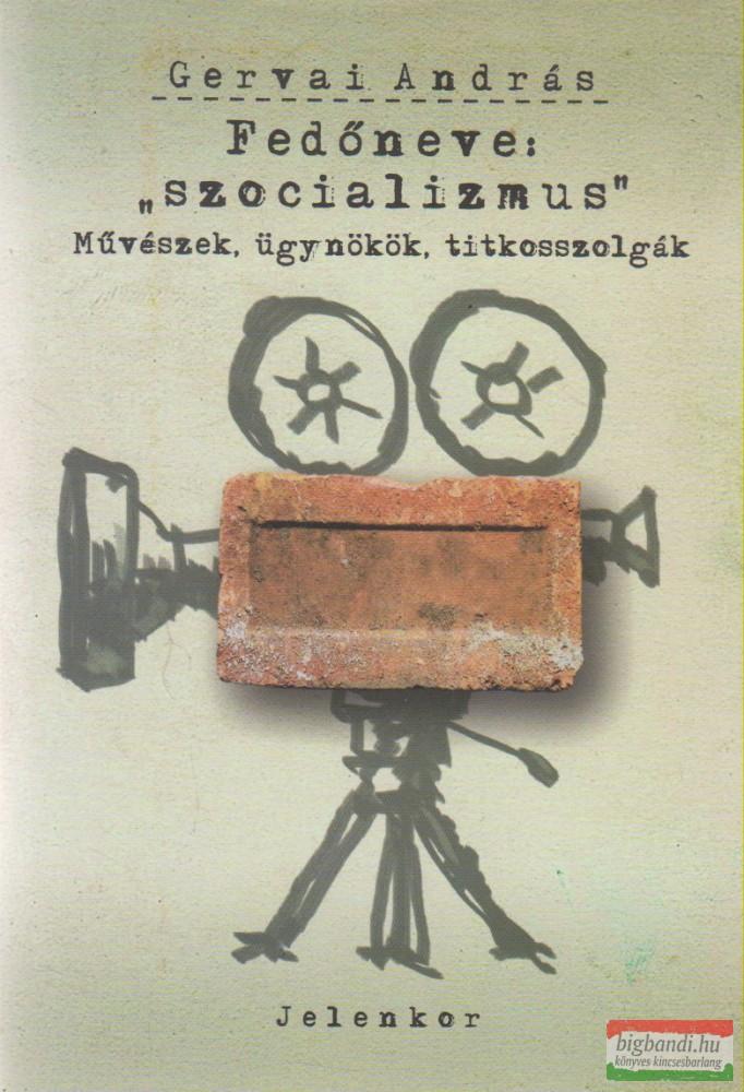 """Fedőneve: """"szocializmus"""""""