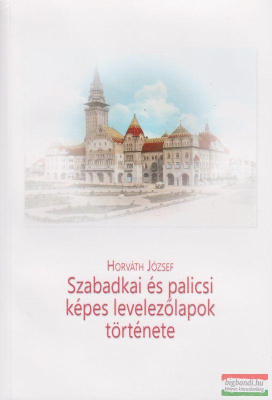 Szabadkai és palicsi képes levelezőlapok története