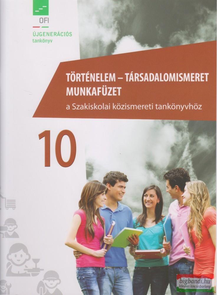 Történelem - társadalomismeret 10. munkafüzet - A Szakiskolai közismereti tankönyvhöz