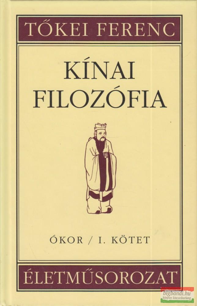 Kínai filozófia - Ókor I. kötet