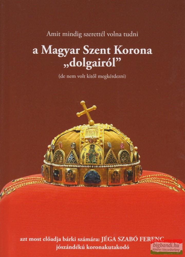 """Amit mindig szerettél volna tudni a Magyar Szent Korona """"dolgairól"""""""
