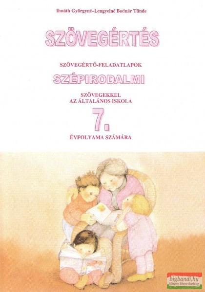 Szövegértés - szövegértő feladatlapok szépirodalmi szövegekkel az általános iskola 7 évfolyama számára